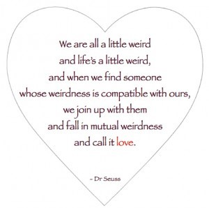 923782339-we-are-all-a-little-weird-and-lifes-a-little-weird-being-in-love-quote (2)