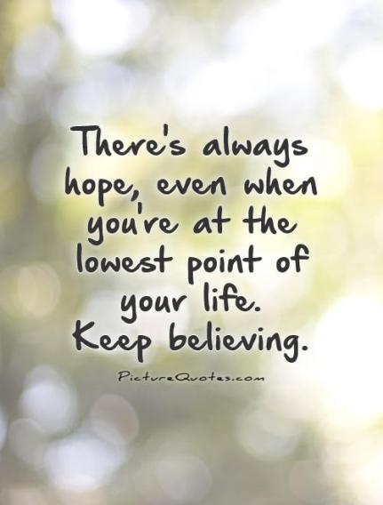 theres-always-hope-even-when-youre-at-the-lowest-point-of-your-lifekeep-believing-quote-1
