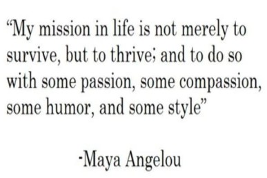 my-mission-in-life-is-not-merely-to-survive-but-to-thrive-and-some-passion-some-compassion-some-humor-and-some-style (2)